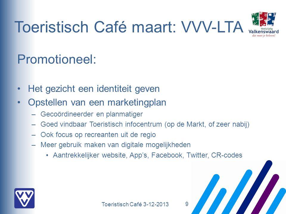 Toeristisch Café 3-12-2013 Toeristisch Café maart: VVV-LTA Promotioneel: Het gezicht een identiteit geven Opstellen van een marketingplan –Gecoördineerder en planmatiger –Goed vindbaar Toeristisch infocentrum (op de Markt, of zeer nabij) –Ook focus op recreanten uit de regio –Meer gebruik maken van digitale mogelijkheden Aantrekkelijker website, App's, Facebook, Twitter, CR-codes 9