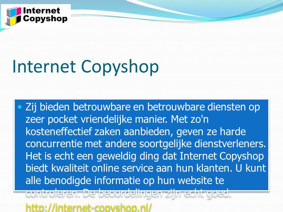 Internet Copyshop Zij bieden betrouwbare en betrouwbare diensten op zeer pocket vriendelijke manier.