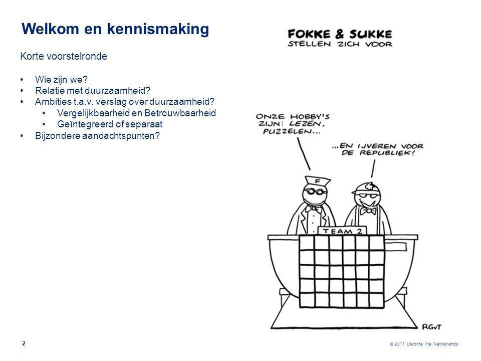 © 2011 Deloitte The Netherlands Welkom en kennismaking 2 Korte voorstelronde Wie zijn we? Relatie met duurzaamheid? Ambities t.a.v. verslag over duurz