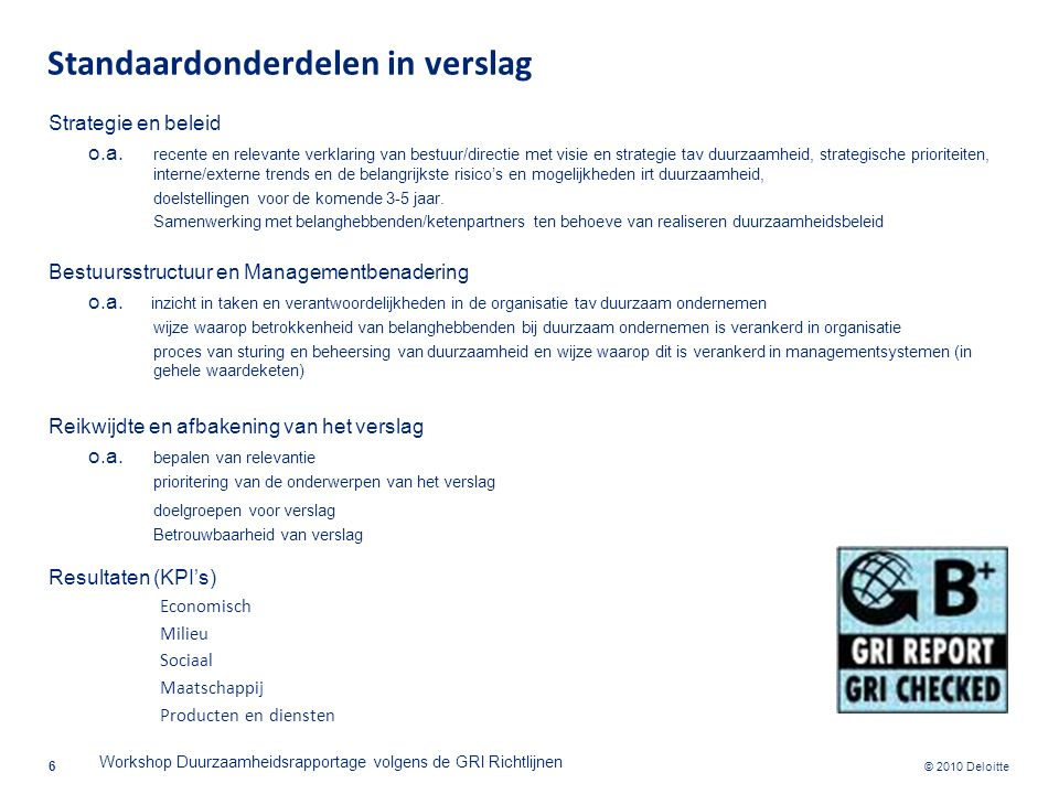 © 2010 Deloitte Standaardonderdelen in verslag Strategie en beleid o.a. recente en relevante verklaring van bestuur/directie met visie en strategie ta