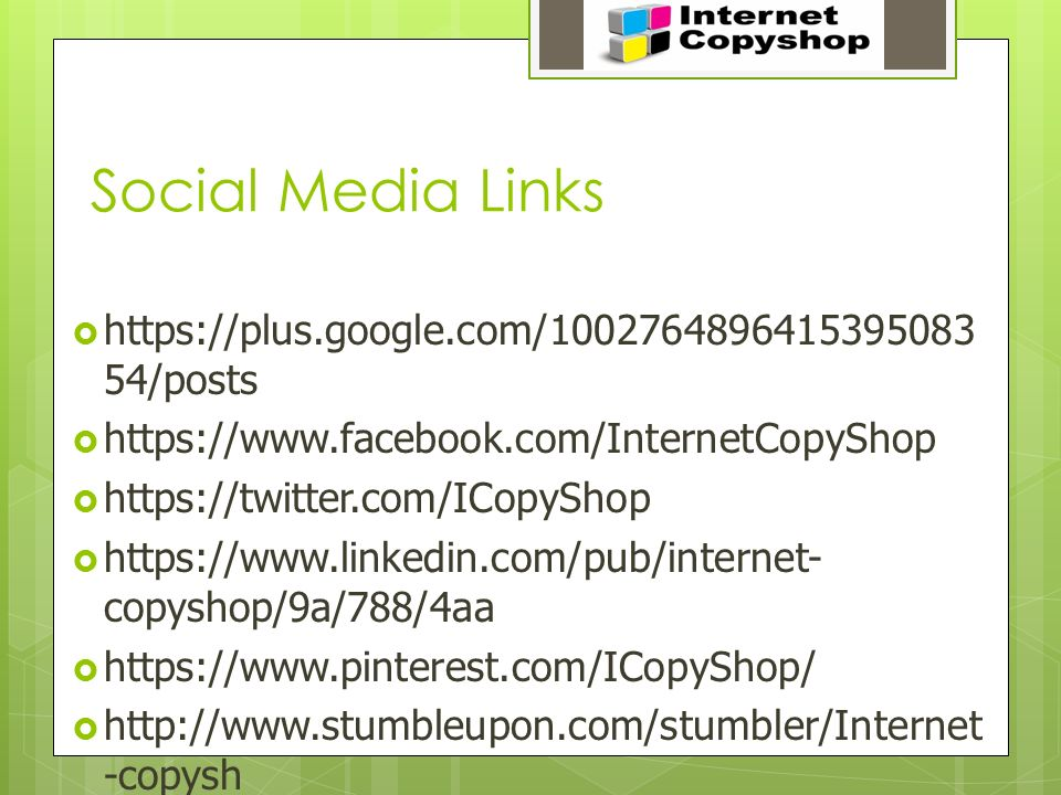 Social Media Links  https://plus.google.com/1002764896415395083 54/posts  https://www.facebook.com/InternetCopyShop  https://twitter.com/ICopyShop  https://www.linkedin.com/pub/internet- copyshop/9a/788/4aa  https://www.pinterest.com/ICopyShop/  http://www.stumbleupon.com/stumbler/Internet -copysh