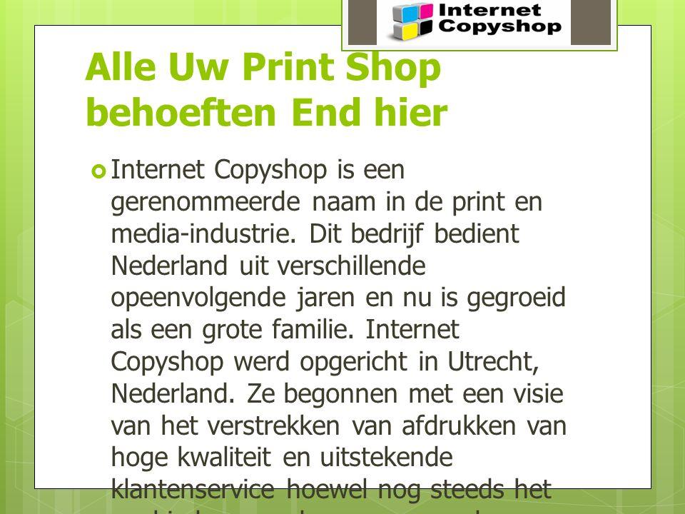 Alle Uw Print Shop behoeften End hier  Internet Copyshop is een gerenommeerde naam in de print en media-industrie. Dit bedrijf bedient Nederland uit