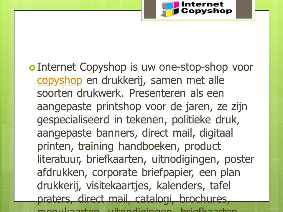  Internet Copyshop is uw one-stop-shop voor copyshop en drukkerij, samen met alle soorten drukwerk. Presenteren als een aangepaste printshop voor de