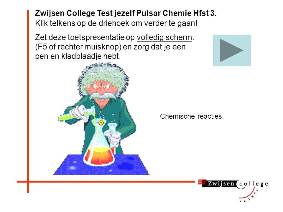 Zwijsen College Test jezelf Pulsar Chemie Hfst 3.Chemische reacties.