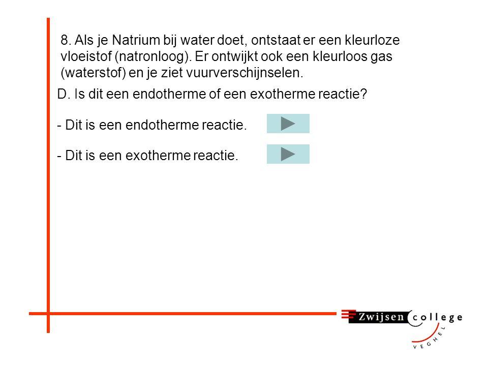 - Natrium (vast) + water (vloeibaar) natronloog (vloeibaar) + waterstof (gas) 8. Als je Natrium bij water doet, ontstaat er een kleurloze vloeistof (n