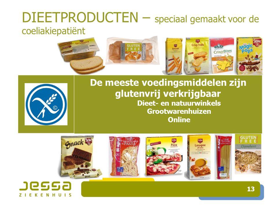 DIEETPRODUCTEN – speciaal gemaakt voor de coeliakiepatiënt 13 De meeste voedingsmiddelen zijn glutenvrij verkrijgbaar Dieet- en natuurwinkels Grootwarenhuizen Online