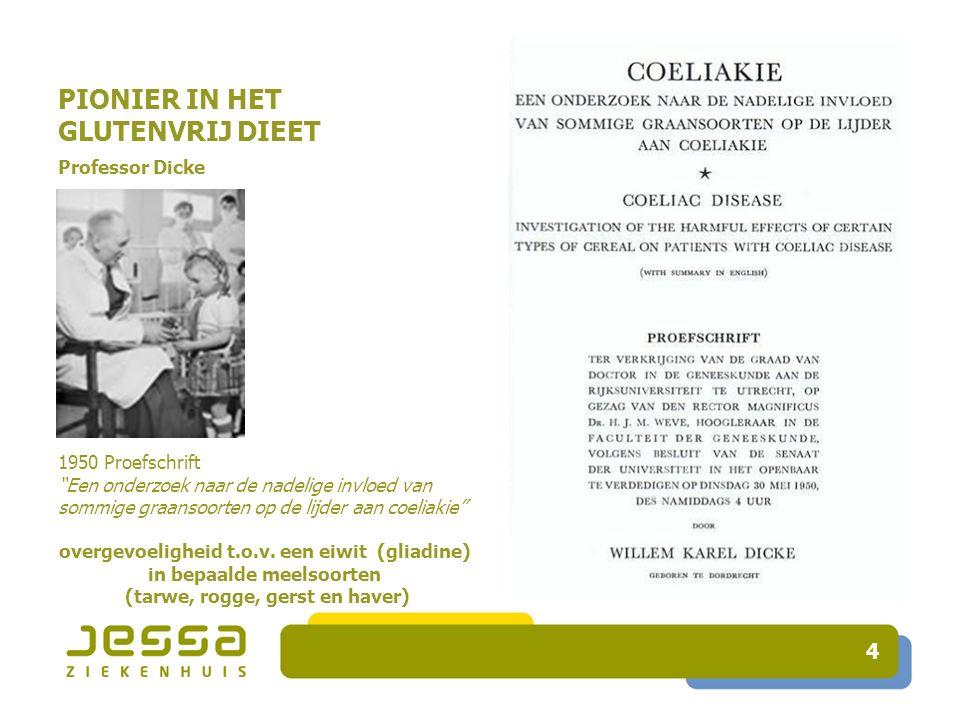 PIONIER IN HET GLUTENVRIJ DIEET Professor Dicke 1950 Proefschrift Een onderzoek naar de nadelige invloed van sommige graansoorten op de lijder aan coeliakie overgevoeligheid t.o.v.
