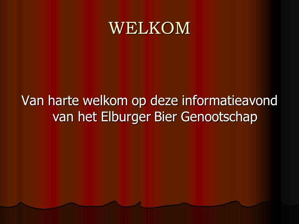 WELKOM Van harte welkom op deze informatieavond van het Elburger Bier Genootschap