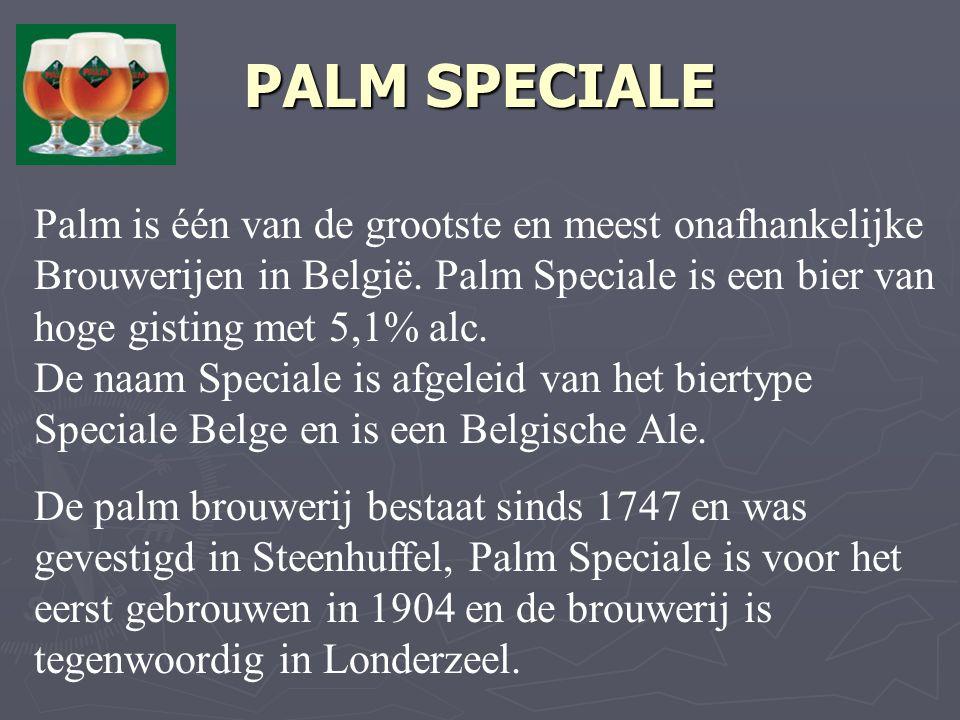 PALM SPECIALE Palm is één van de grootste en meest onafhankelijke Brouwerijen in België.