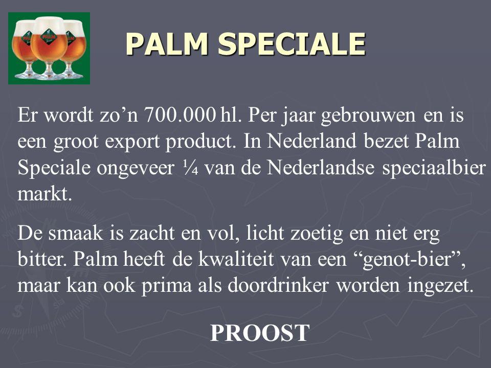 PALM SPECIALE Er wordt zo'n 700.000 hl. Per jaar gebrouwen en is een groot export product.