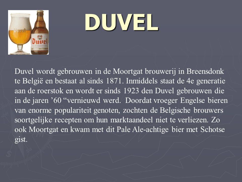 DUVEL Duvel wordt gebrouwen in de Moortgat brouwerij in Breensdonk te België en bestaat al sinds 1871.