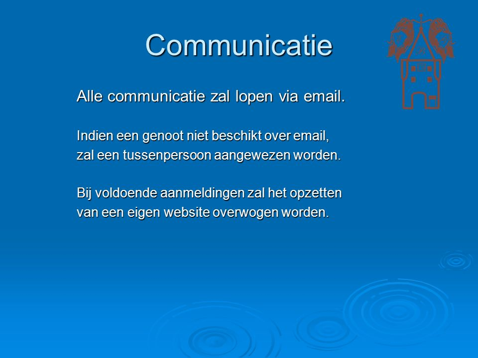 Communicatie Alle communicatie zal lopen via email.