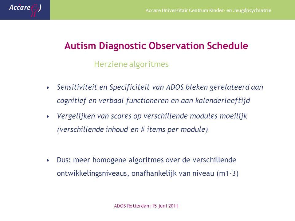 Accare Universitair Centrum Kinder- en Jeugdpsychiatrie Autism Diagnostic Observation Schedule Herziene algoritmes Sensitiviteit en Specificiteit van