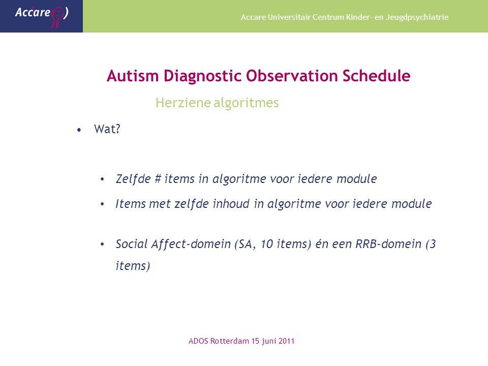 Accare Universitair Centrum Kinder- en Jeugdpsychiatrie Autism Diagnostic Observation Schedule Herziene algoritmes Wat.