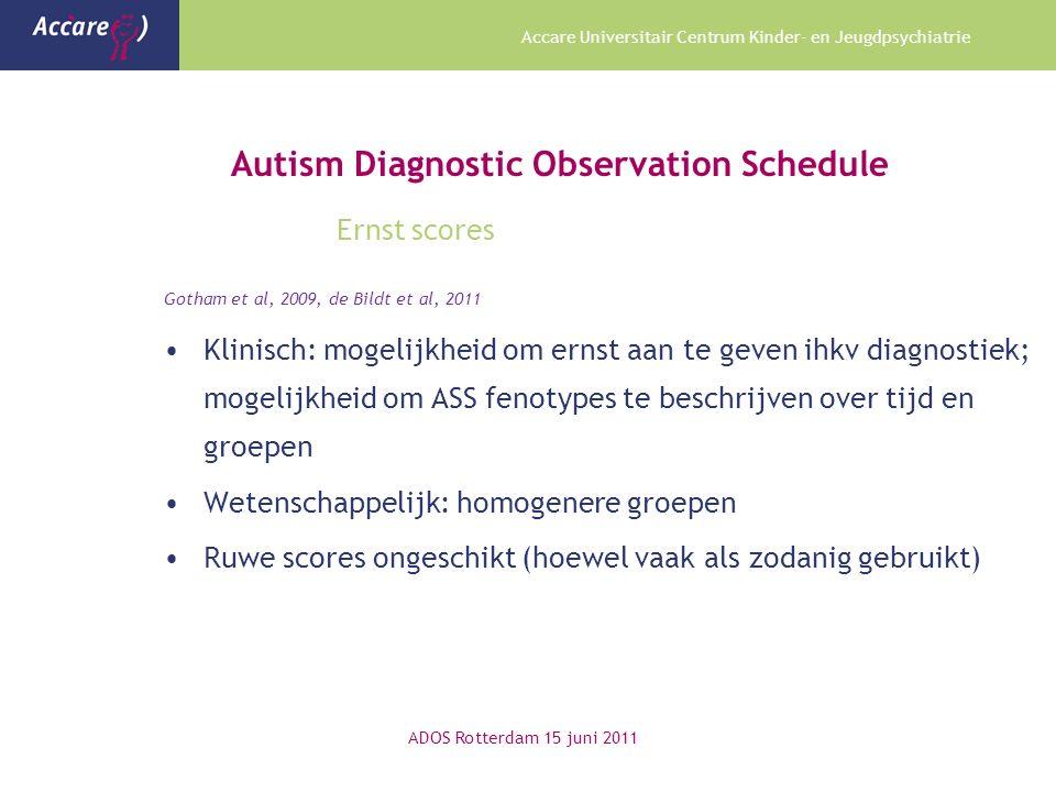 Accare Universitair Centrum Kinder- en Jeugdpsychiatrie Autism Diagnostic Observation Schedule Ernst scores Gotham et al, 2009, de Bildt et al, 2011 K