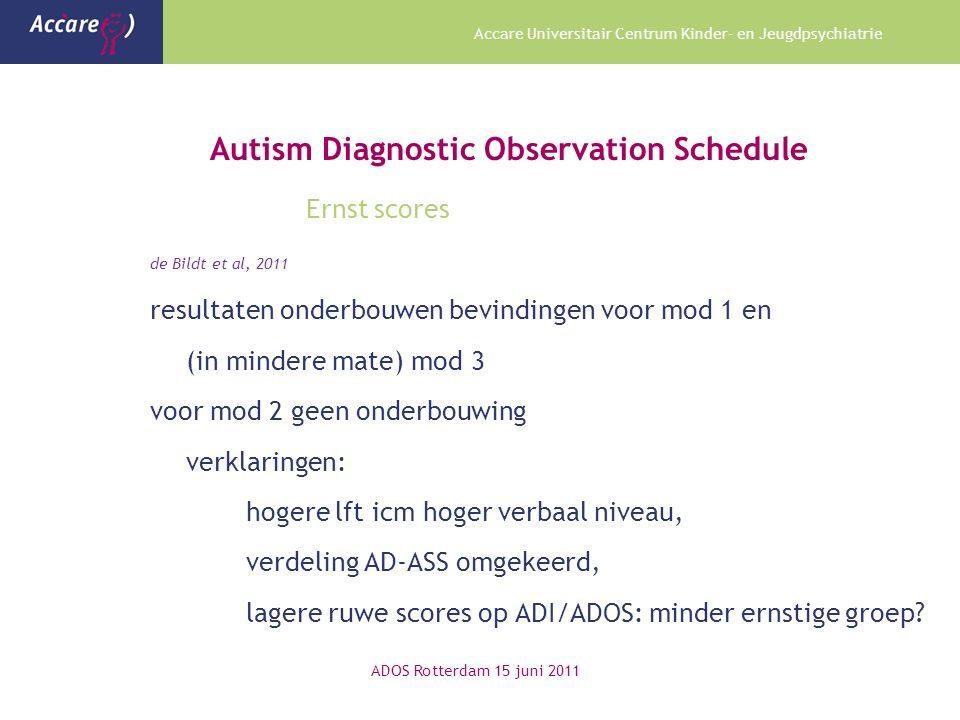 Accare Universitair Centrum Kinder- en Jeugdpsychiatrie Autism Diagnostic Observation Schedule Ernst scores de Bildt et al, 2011 resultaten onderbouwe