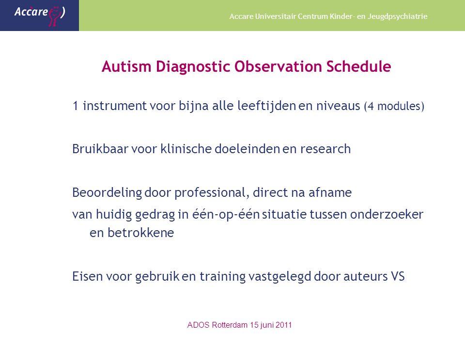 Accare Universitair Centrum Kinder- en Jeugdpsychiatrie Autism Diagnostic Observation Schedule 1 instrument voor bijna alle leeftijden en niveaus (4 m
