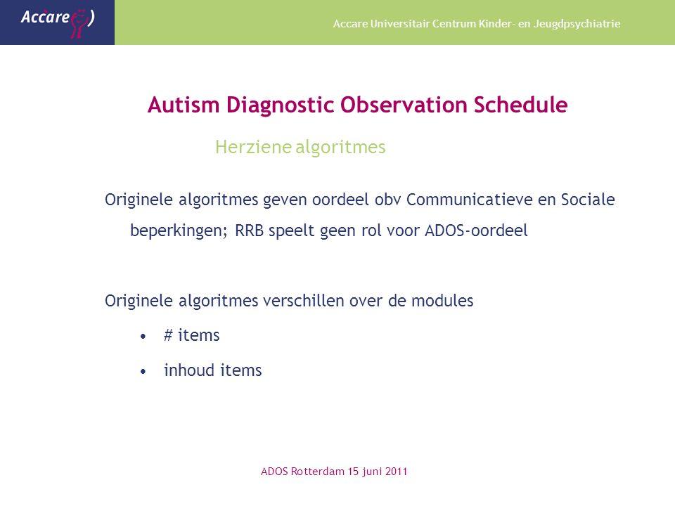 Accare Universitair Centrum Kinder- en Jeugdpsychiatrie Autism Diagnostic Observation Schedule Herziene algoritmes Originele algoritmes geven oordeel