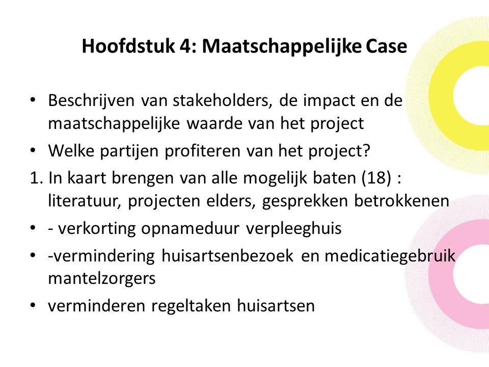 Hoofdstuk 4: Maatschappelijke Case Beschrijven van stakeholders, de impact en de maatschappelijke waarde van het project Welke partijen profiteren van het project.