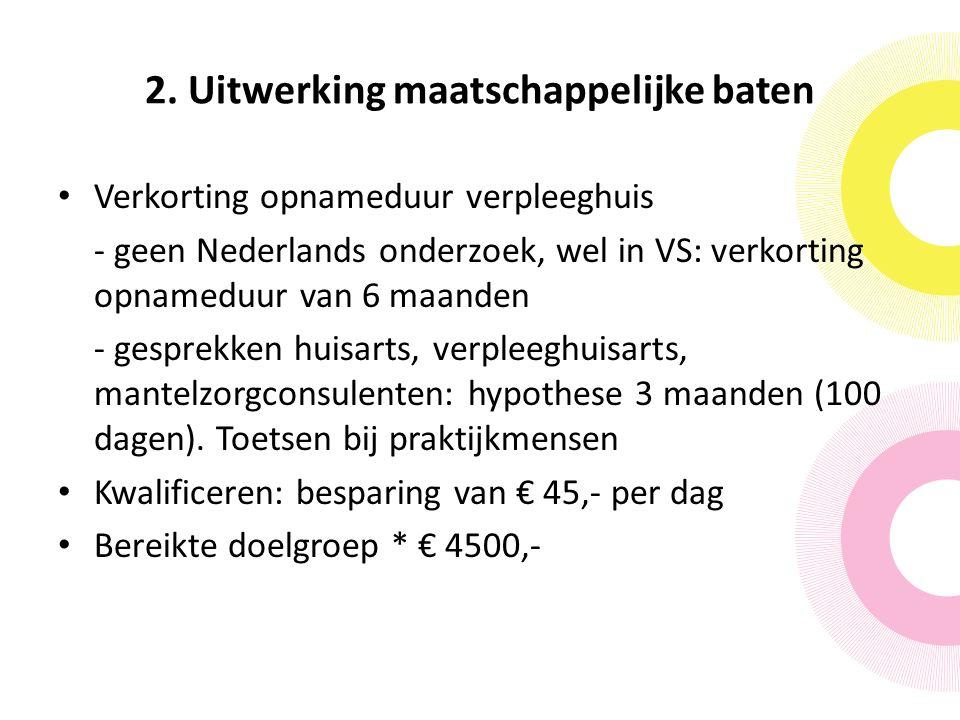 2. Uitwerking maatschappelijke baten Verkorting opnameduur verpleeghuis - geen Nederlands onderzoek, wel in VS: verkorting opnameduur van 6 maanden -