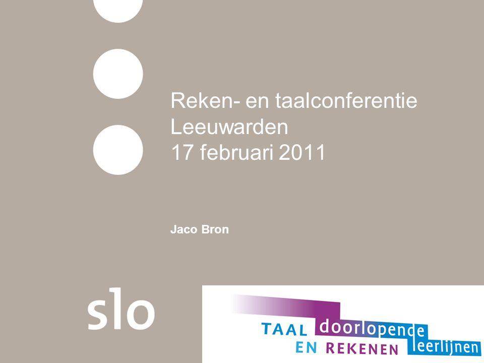 Reken- en taalconferentie Leeuwarden 17 februari 2011 Jaco Bron