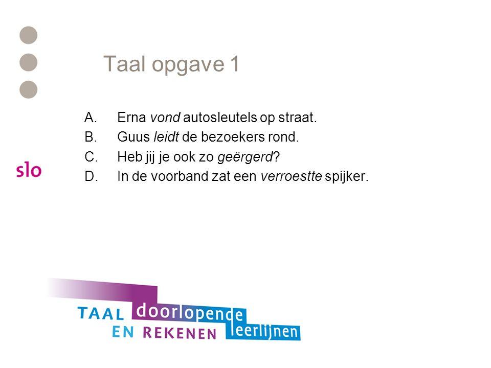 Taal opgave 1 A.Erna vond autosleutels op straat. B.Guus leidt de bezoekers rond.