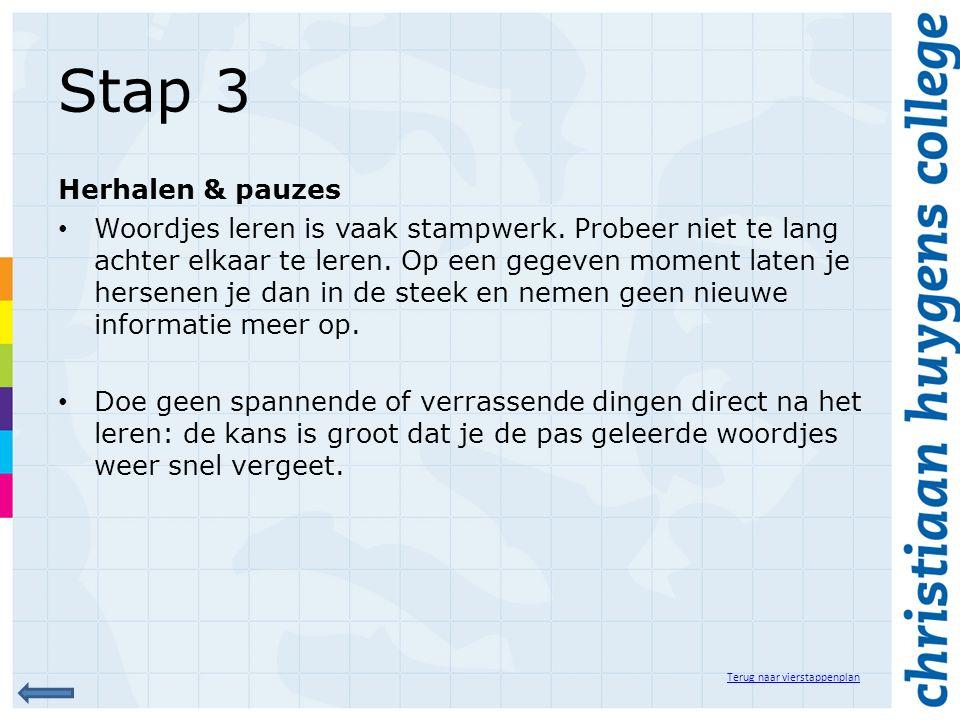 Stap 3 Herhalen & pauzes Woordjes leren is vaak stampwerk.