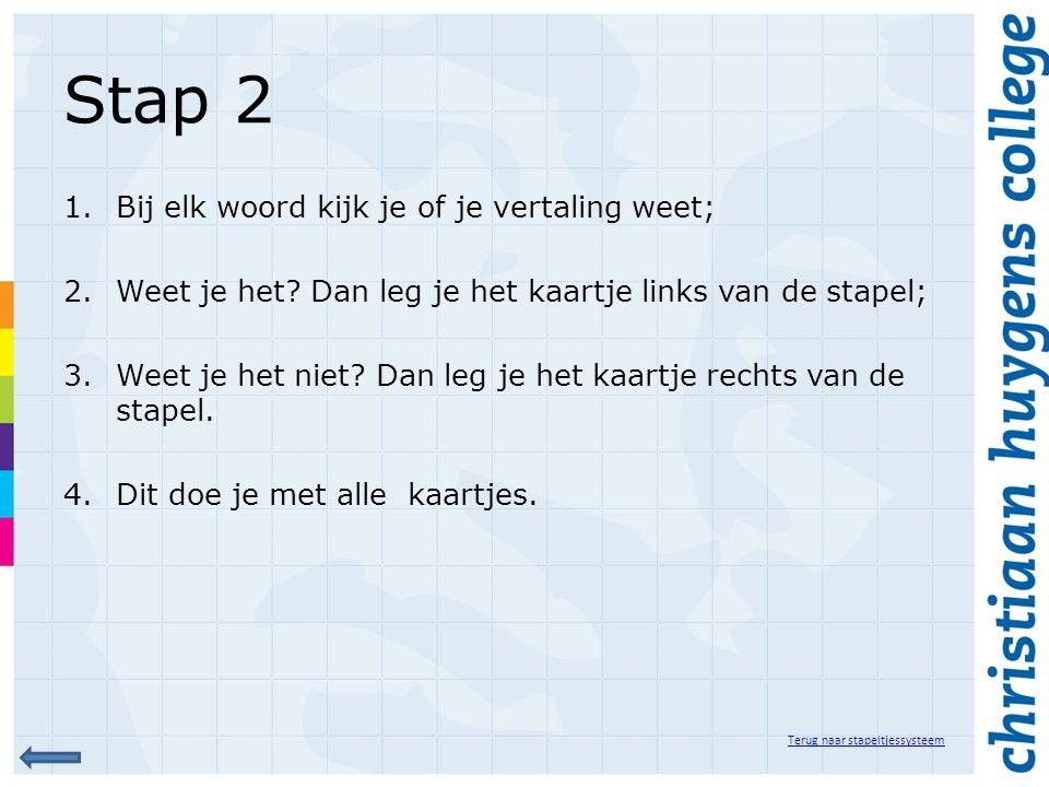 Stap 2 1.Bij elk woord kijk je of je vertaling weet; 2.Weet je het? Dan leg je het kaartje links van de stapel; 3.Weet je het niet? Dan leg je het kaa