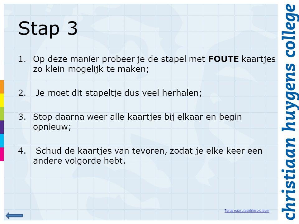 Stap 3 1.Op deze manier probeer je de stapel met FOUTE kaartjes zo klein mogelijk te maken; 2. Je moet dit stapeltje dus veel herhalen; 3.Stop daarna