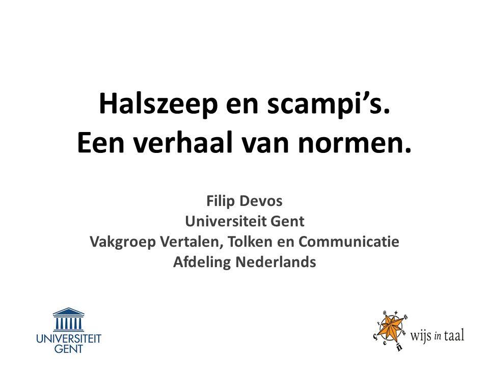 Halszeep en scampi's. Een verhaal van normen. Filip Devos Universiteit Gent Vakgroep Vertalen, Tolken en Communicatie Afdeling Nederlands