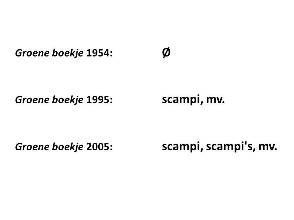 Groene boekje 1954: Ø Groene boekje 1995: scampi, mv. Groene boekje 2005: scampi, scampi's, mv.