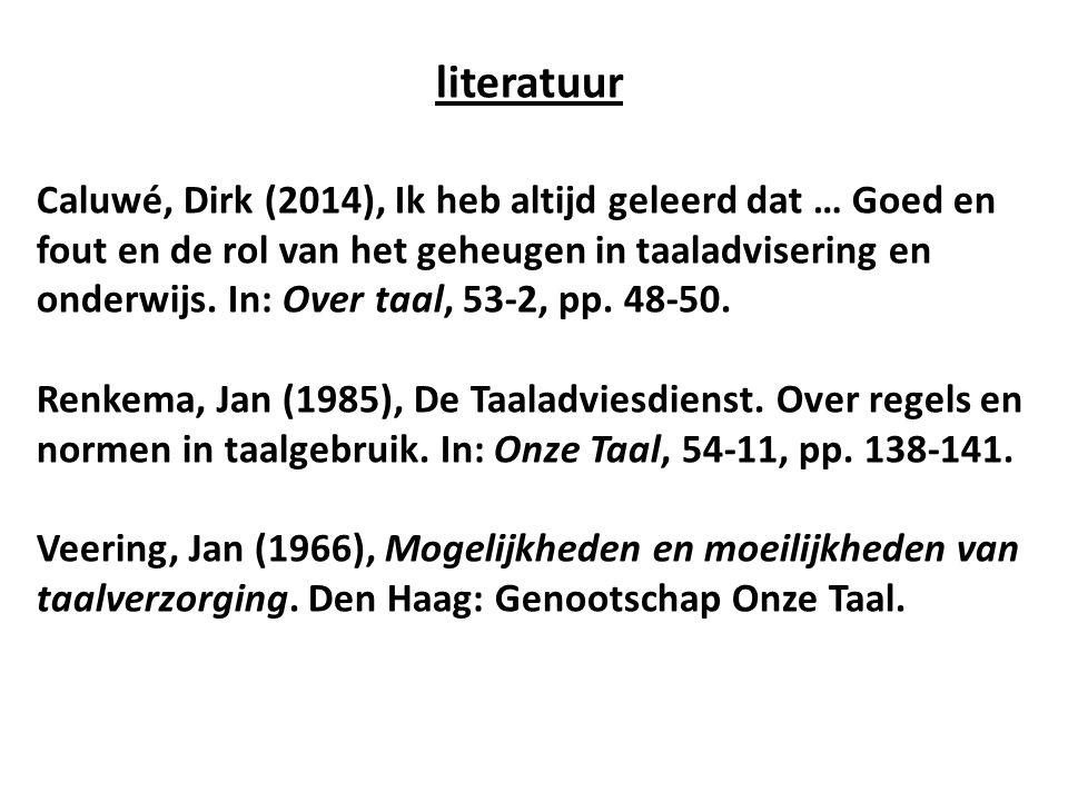 literatuur Caluwé, Dirk (2014), Ik heb altijd geleerd dat … Goed en fout en de rol van het geheugen in taaladvisering en onderwijs. In: Over taal, 53-