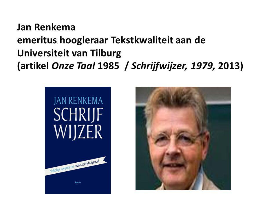Jan Renkema emeritus hoogleraar Tekstkwaliteit aan de Universiteit van Tilburg (artikel Onze Taal 1985 / Schrijfwijzer, 1979, 2013)