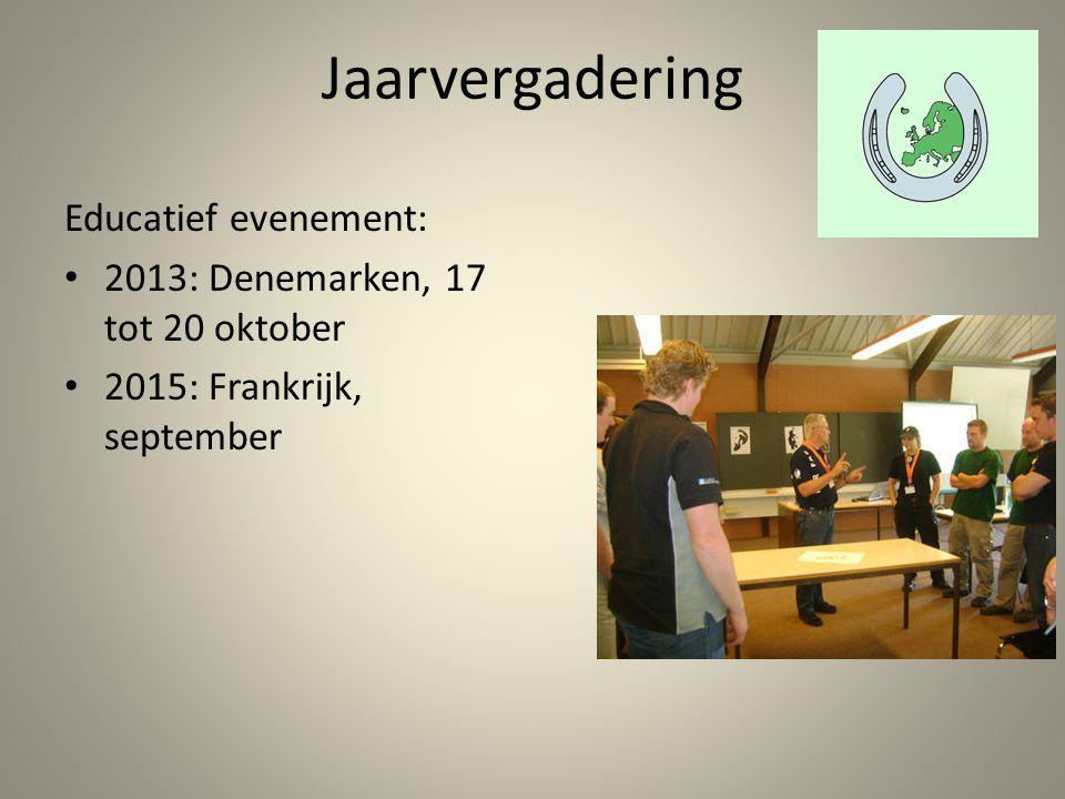 Jaarvergadering Educatief evenement: 2013: Denemarken, 17 tot 20 oktober 2015: Frankrijk, september