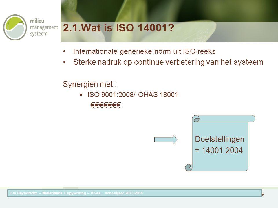 Herneming van de titel van de presentatieAuteur van de presentatie 2.1.Wat is ISO 14001? Internationale generieke norm uit ISO-reeks Sterke nadruk op