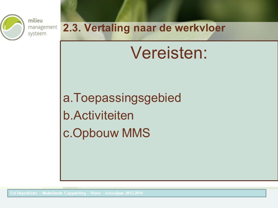 Herneming van de titel van de presentatieAuteur van de presentatie 2.3. Vertaling naar de werkvloer Vereisten: a.Toepassingsgebied b.Activiteiten c.Op