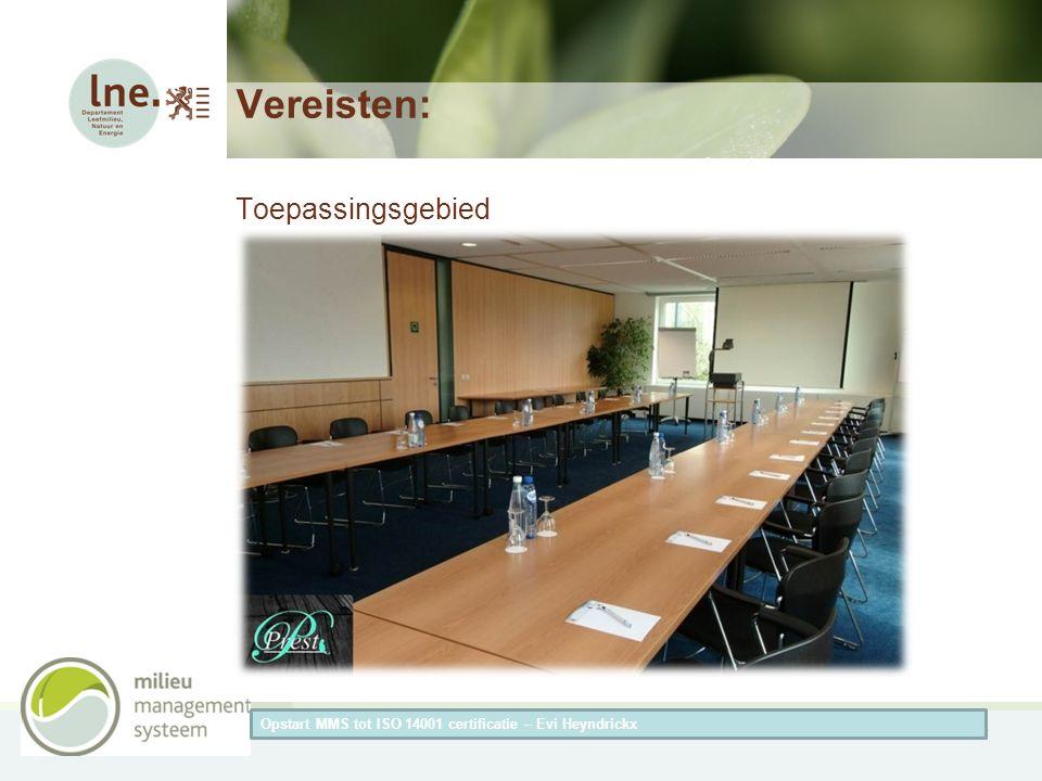 Herneming van de titel van de presentatieAuteur van de presentatie Vereisten: Toepassingsgebied Opstart MMS tot ISO 14001 certificatie – Evi Heyndrick