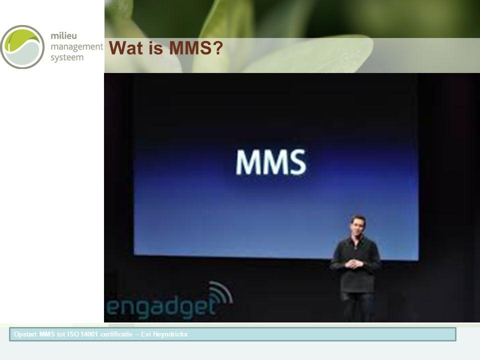Herneming van de titel van de presentatieAuteur van de presentatie Wat is MMS? Opstart MMS tot ISO 14001 certificatie – Evi Heyndrickx