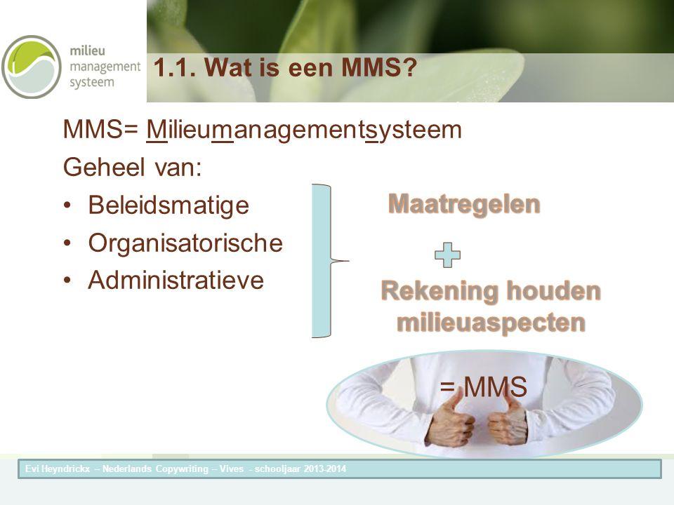 Herneming van de titel van de presentatieAuteur van de presentatie 1.1. Wat is een MMS? MMS= Milieumanagementsysteem Geheel van: Beleidsmatige Organis