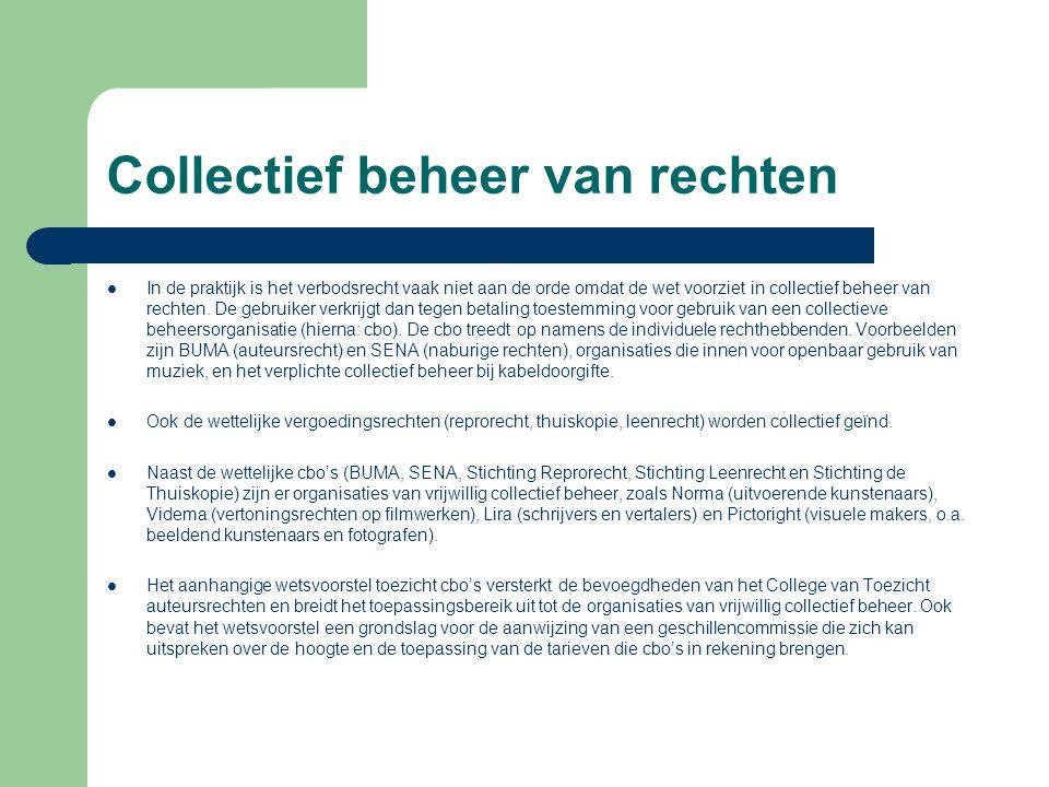 Collectief beheer van rechten In de praktijk is het verbodsrecht vaak niet aan de orde omdat de wet voorziet in collectief beheer van rechten.