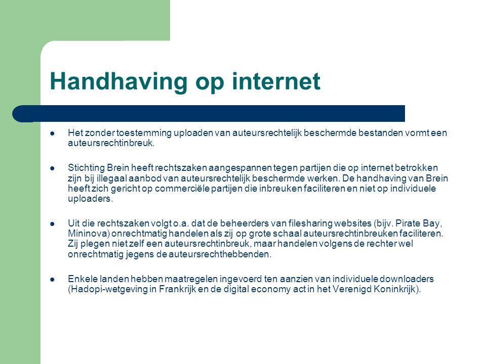 Handhaving op internet Het zonder toestemming uploaden van auteursrechtelijk beschermde bestanden vormt een auteursrechtinbreuk.