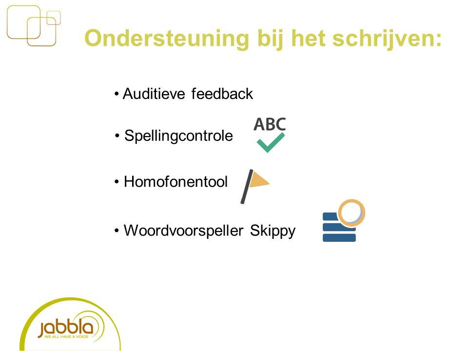 Ondersteuning bij het schrijven: Auditieve feedback Spellingcontrole Homofonentool Woordvoorspeller Skippy