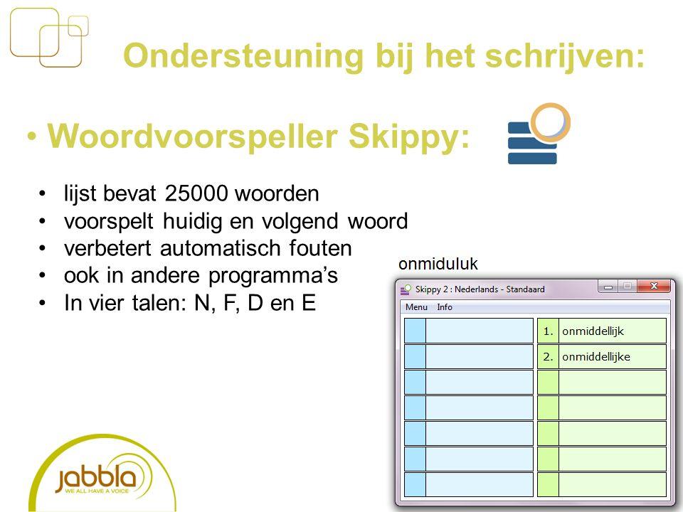Ondersteuning bij het schrijven: Woordvoorspeller Skippy: lijst bevat 25000 woorden voorspelt huidig en volgend woord verbetert automatisch fouten ook in andere programma's In vier talen: N, F, D en E