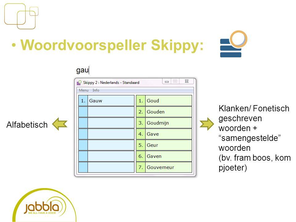 """Klanken/ Fonetisch geschreven woorden + """"samengestelde"""" woorden (bv. fram boos, kom pjoeter) Alfabetisch Woordvoorspeller Skippy:"""