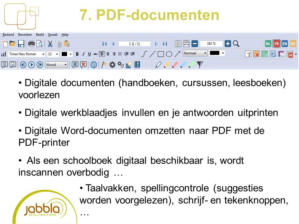 7. PDF-documenten Digitale documenten (handboeken, cursussen, leesboeken) voorlezen Digitale werkblaadjes invullen en je antwoorden uitprinten Digital