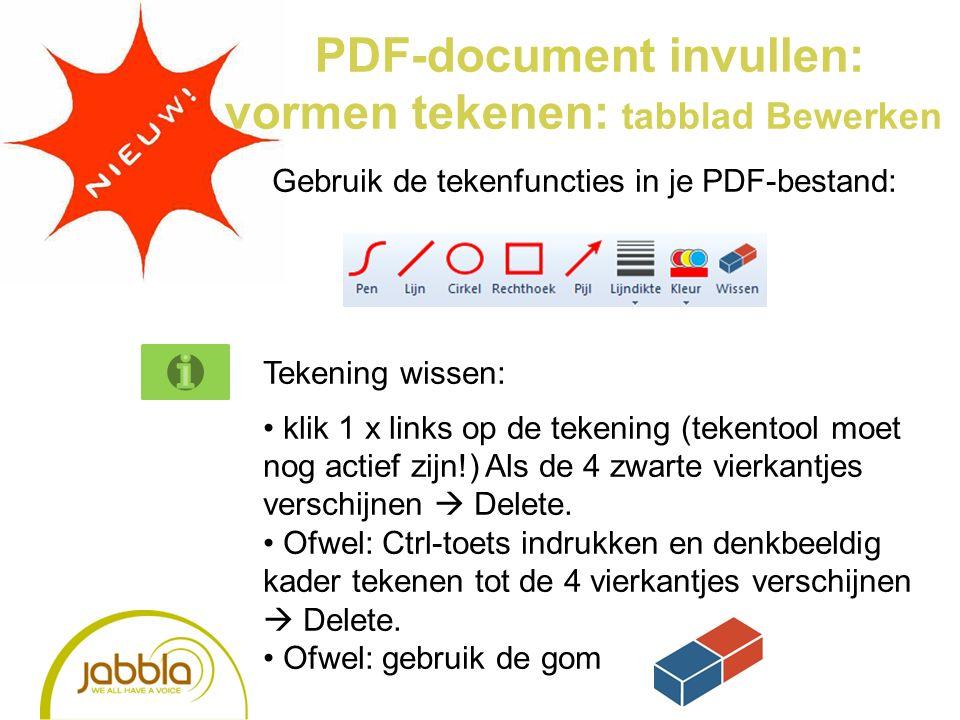 PDF-document invullen: vormen tekenen: tabblad Bewerken Gebruik de tekenfuncties in je PDF-bestand: Tekening wissen: klik 1 x links op de tekening (tekentool moet nog actief zijn!) Als de 4 zwarte vierkantjes verschijnen  Delete.