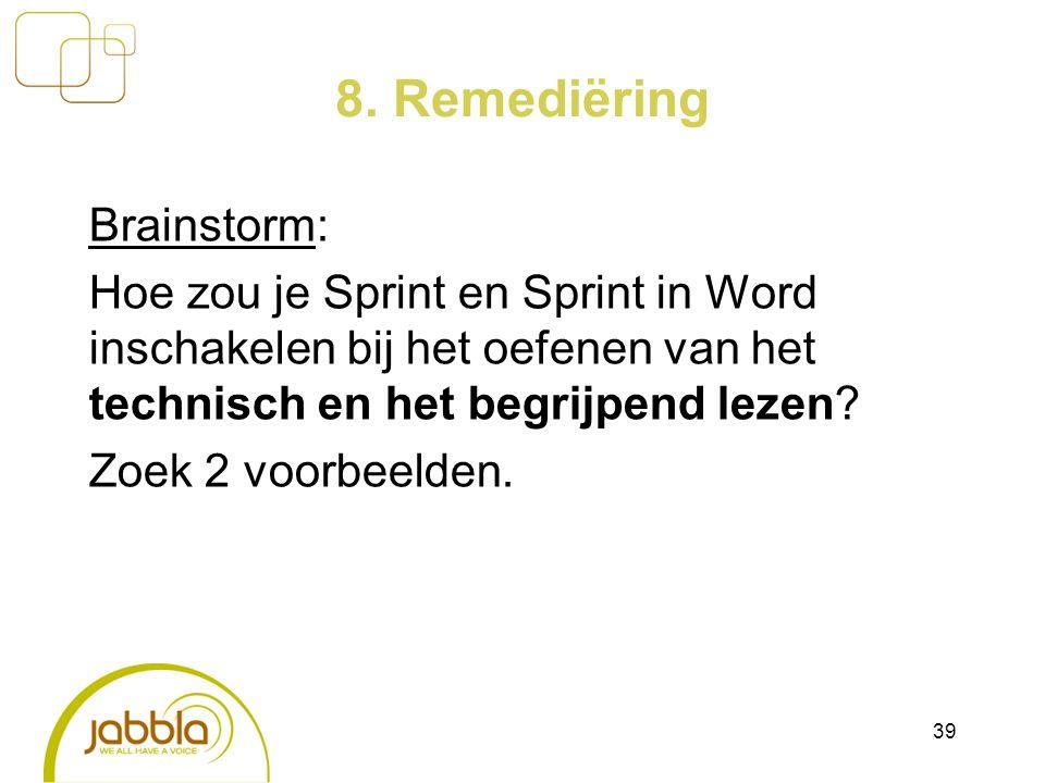 8. Remediëring Brainstorm: Hoe zou je Sprint en Sprint in Word inschakelen bij het oefenen van het technisch en het begrijpend lezen? Zoek 2 voorbeeld