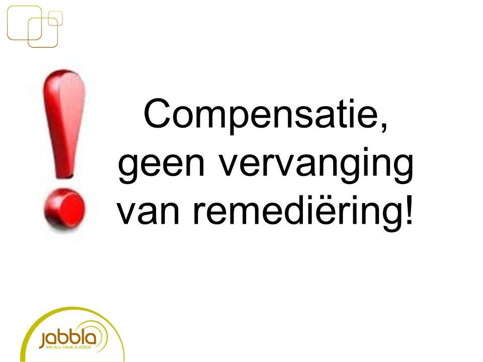 Compensatie, geen vervanging van remediëring!