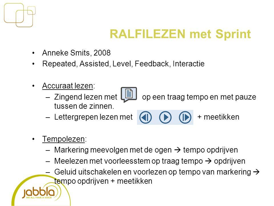 RALFILEZEN met Sprint Anneke Smits, 2008 Repeated, Assisted, Level, Feedback, Interactie Accuraat lezen: –Zingend lezen met op een traag tempo en met pauze tussen de zinnen.