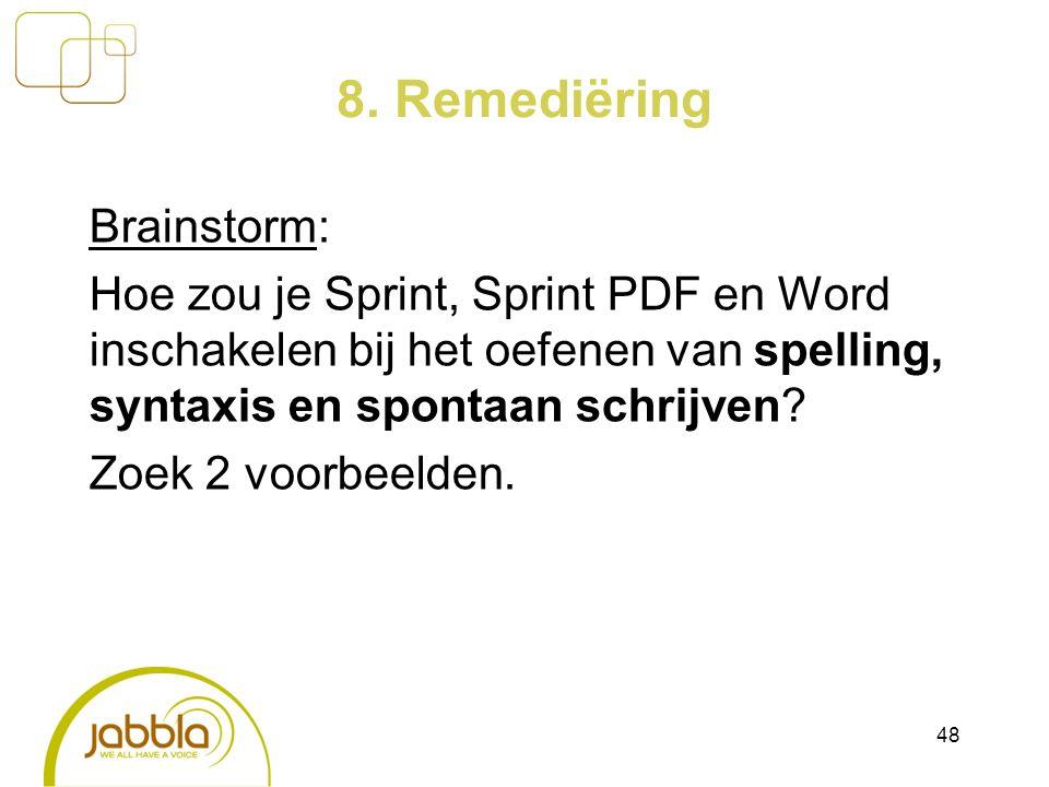 8. Remediëring Brainstorm: Hoe zou je Sprint, Sprint PDF en Word inschakelen bij het oefenen van spelling, syntaxis en spontaan schrijven? Zoek 2 voor